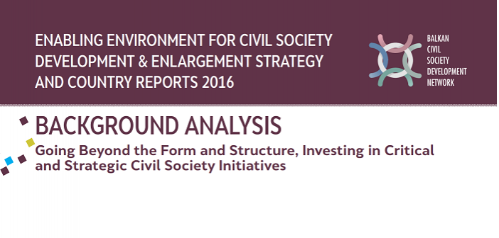 Going Beyond the Form and Structure, Investing in Critical and Strategic Civil Society Initiatives – BCSDN Analysis of the Annual Reports and EC Enlargement Strategy 2016