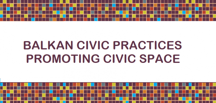 NEW! Balkan Civic Practices Special Edition on Promoting Civic Space