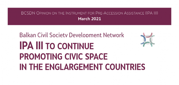 BCSDN Opinion: IPA III to Continue Promoting the Civic Space in the Enlargement Countries